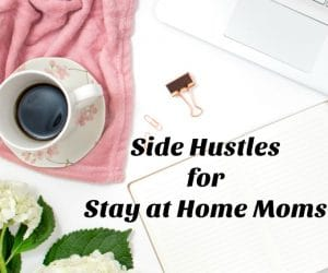 Check out these great side hustle options for stay at home moms!